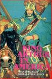 King Arthur in America, Lupack, Alan and Lupack, Barbara Tepa, 0859916308