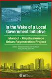 In the Wake of a Local Government Initiative : Istanbul Kucukcekmece: Urban Regeneration Project, Turgut, S. and Ceylan, E. C, 1845646304