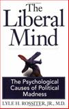 The Liberal Mind : The Psychological Causes of Political Madness, Rossiter, Lyle H., Jr., 097795630X