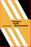 Change in Public Bureaucracies, Meyer, Marshall W., 0521066301