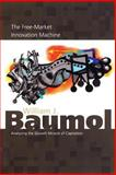 The Free-Market Innovation Machine - Analyzing the Growth Miracle of Capitalism, Baumol, William J., 069111630X
