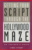Getting Your Script Through the Hollywood Maze : An Insider's Guide, Stuart, Linda, 0918226309