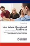 Labor Unions - Champions of Social Justice, Gregory Guthrie, 3838356306