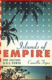 Islands of Empire, Camilla Fojas, 0292756305
