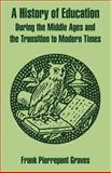 A History of Education During the Middle Ages and the Transition to Modern Times, Graves, Frank Pierrepont, 1410216306