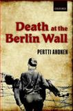 Death at the Berlin Wall, Ahonen, Pertti, 0199546304