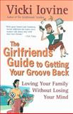 The Girlfriends' Guide to Getting Your Groove Back, Vicki Iovine, 0399526307