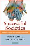 Successful Societies : How Institutions and Culture Affect Health, Hall, Peter A., 0521736307
