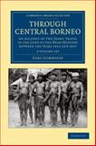 Through Central Borneo 2 Volume Set : An Account of Two Years' Travel in the Land of the Head-Hunters between the Years 1913 And 1917, Lumholtz, Carl, 1108046304