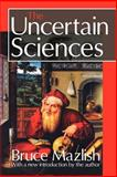 The Uncertain Sciences, Mazlish, Bruce, 1412806305