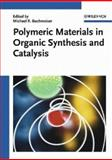 Polymeric Materials in Organic Synthesis and Catalysis, Buchmeiser, Michael, 3527306307