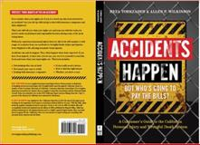 Accidents Happen but Who's Going to Pay the Bills?, Reza Torkzadeh and Allen P. Wilkinson, 0984466304