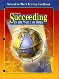 Succeeding in the World of Work, School-to-Work Activity Handbook 9780078676307