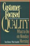 Customer-Focused Quality : What to Do on Monday Morning, Hinton, Thomas and Schaeffer, Wini, 013189630X