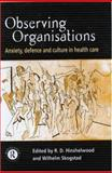 Observing Organisations : Anxiety, Defence and Culture in Health Care, , 0415196302