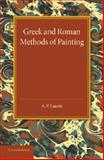 Greek and Roman Methods of Painting : Some Comments on the Statements Made by Pliny and Vitruvius about Wall and Panel Painting, Laurie, A.P., 1107416302