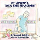 My Grandma's Total Knee Replacement, Kendall Slutzky, 1449066305