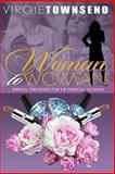 Woman to Woman Spiritual Strategies for the Everyday Woman, Virgie Townsend, 1484096304