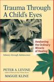 Trauma Through a Child's Eyes, Peter A. Levine and Maggie Kline, 1556436300