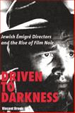 Driven to Darkness : Jewish Émigré Directors and the Rise of Film Noir, Brook, Vincent, 0813546303