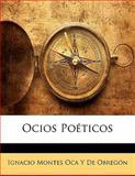 Ocios Poéticos, Ignacio Montes Oca Y. De Obregón, 1142816303