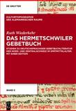 Das Hermetschwiler Gebetbuch : Studien Zu Deutschsprachiger Gebetbuchliteratur der Nord- und Zentralschweiz Im Sptmittelalter. Mit Einer Edition, Wiederkehr, Ruth, 3110316307