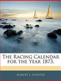 The Racing Calendar for the Year 1873, Robert J. Hunter, 1143416309