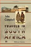 Travels in South Africa : Undertaken at the Request of the London Missionary Society, Being A Narrative of A Second Journey in the Interior of That Country. in Two Volumes, Campbell, John, 1402106300