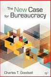 The New Case for Bureaucracy, Charles T. Goodsell, 145222630X