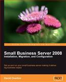 Small Business Server 2008 : Installation, Migration, and Configuration, Overton, David, 1847196306
