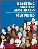 Marketing Strategy Masterclass : Implementing Market Strategies, Fifield, Paul, 0750686316