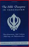 The Sikh Diaspora in Vancouver : Three Generations amid Tradition, Modernity, and Multiculturalism, Nayar, Kamala Elizabeth, 0802086314