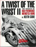 A Twist of the Wrist Vol. II : The Basics of High-Performance Rider Improvement, Code, Keith, 0918226317