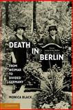 Death in Berlin : From Weimar to Divided Germany, Black, Monica, 1107696313