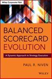 Balanced Scorecard Evolution, Paul R. Niven, 1118726316