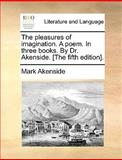 The Pleasures of Imagination a Poem in Three Books by Dr Akenside [the, Mark Akenside, 1140956310