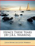 Hence These Tears [by J B L Warren], John Byrne Leicester Warren, 1147296316