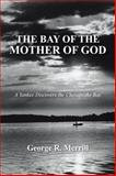 The Bay of the Mother of God, George R. Merrill, 1481756311