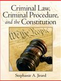 Criminal Law, Criminal Procedure, and the Constitution, Jirard, Stephanie A., 0131756311