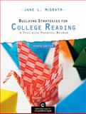 Building Strategies for College Reading : A Text with Thematic Reader (with MyReadingLab Student Access Code Card), McGrath, Jane L., 0136016316