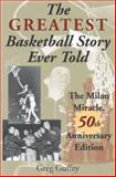 The Greatest Basketball Story Ever Told : The Milan Miracle, Guffey, Greg and Guffey, Greg L., 0253216311