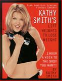 Kathy Smith's Lift Weights to Lose Weight, Kathy Smith, 0446676314