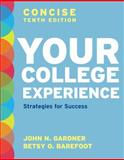 Your College Experience, Concise Tenth Edition : Strategies for Success, Gardner, John N. and Barefoot, Betsy O., 1457606313