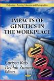 Impacts of Genetics in the Workplace, Rais, Carissa and Zunino, Delilah, 161470631X