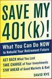 Save My 401(K)! : What You Can Do Now to Rebuild Your Retirement Future, Rye, David, 007173631X