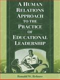 A Human Relations Approach to the Practice of Educational Leadership, Rebore, Ronald W., 0205306314
