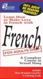 French for Adults Only : A Complete Course in Sexual Slang, Stone, George, 0965736318
