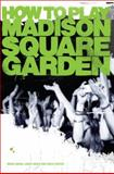 How to Play Madison Square Garden : A How-to Guide to Stage Performance, Abair, Mindi and Abair, Lance, 0983936315