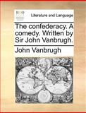 The Confederacy a Comedy Written by Sir John VanBrugh, John VanBrugh, 1170566316