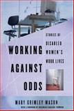 Working Against Odds : Stories of Disabled Women's Work Lives, Mason, Mary Grimley, 155553631X